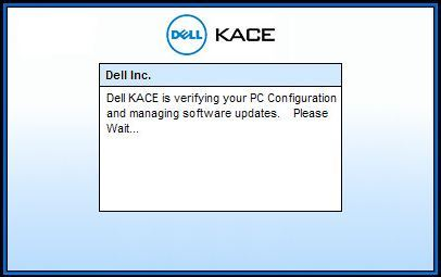 The splash screen shows  Dell KACE is verifying your PC Configuration and  managing software updates. Please Wait. 176d83a30